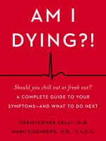 Am I dying! : a complete guide to your symptoms -- and what to do next