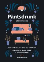 Päntsdrunk (Kalsarikänni) : the Finnish path to relaxation (drinking at home, alone, in your underwear)