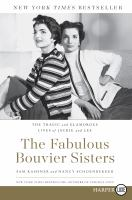 The fabulous Bouvier sisters : the tragic and glamorous lives of Jackie and Lee