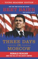 Three days in Moscow : Ronald Reagan and the fall of the Soviet empire