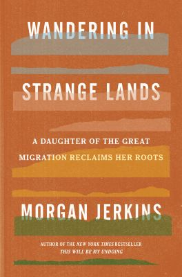 Wandering in Strange Lands : A Daughter of the Great Migration Reclaims Her Roots