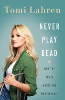 Never play dead : how the truth makes you unstoppable