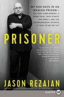 Prisoner : my 544 days in an Iranian prison--solitary confinement, a sham trial, high-stakes diplomacy, and the extraordinary efforts it took to get me out