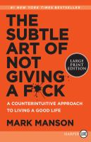 The subtle art of not giving a fuck : a counterintuitive approach to living a good life