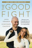 The good fight : wanting to leave, choosing to stay, and the powerful practice for loving faithfully