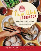 The Nom Wah cookbook : recipes and stories from 100 years at New York City's iconic dim sum restaurant