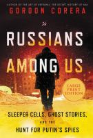 Russians among us : sleeper cells, ghost stories, and the hunt for Putin's spies