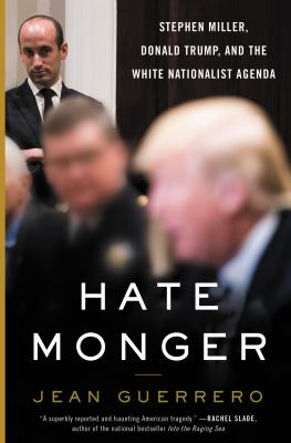 Hatemonger : Stephen Miller, Donald Trump, and the white nationalist agenda