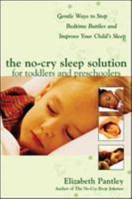 Cover Image for The no-cry sleep solution for toddlers and preschoolers : gentle ways to stop bedtime battles and improve your child's sleep