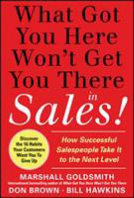 What got you here won't get you there in sales! : how successful salespeople take it to the next level