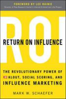 Return on influence : the revolutionary power of Klout, social scoring, and influence marketing