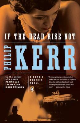 If the dead rise not / A Bernie Gunther Novel