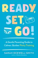 Ready, set, go! : a gentle parenting guide to calmer, quicker potty training