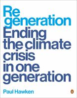 Regeneration : ending the climate crisis in one generation