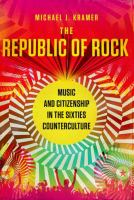 The republic of rock : music and citizenship in the sixties counterculture