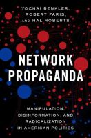 Network propaganda : manipulation, disinformation, and radicalization in American politics