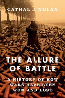 The allure of battle : a history of how wars have been won and lo