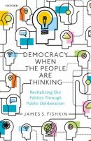 Democracy when the people are thinking : revitalizing our politics through public deliberation