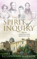 The spirit of inquiry : how one extraordinary society shaped modern science