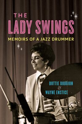 The lady swings : memoirs of a jazz drummer