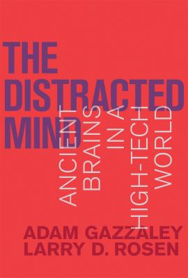 The distracted mind : ancient brains in a high-tech world