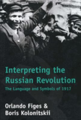 Interpreting the Russian Revolution : the language and symbols of 1917