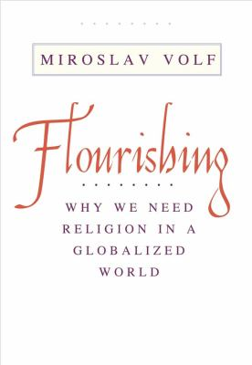 Flourishing : why we need religion in a globalized world