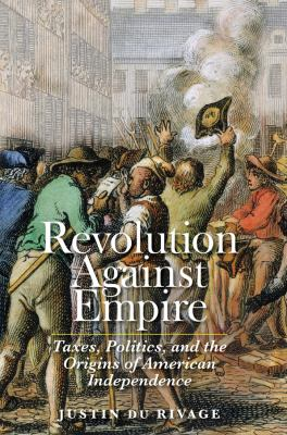Revolution against empire : taxes, politics, and the origins of American independence