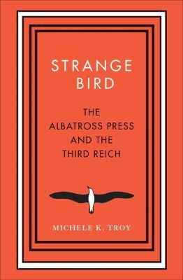 Strange bird : The Albatross Press and the Third Reich