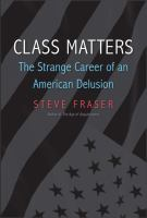 Class matters : the strange career of an American delusion