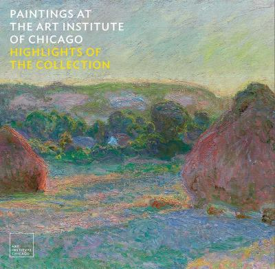 Paintings at the Art Institute of Chicago : highlights of the collection