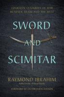 Sword and scimitar : fourteen centuries of war between Islam and the West
