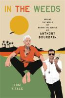 In the weeds : around the world and behind the scenes with Anthony Bourdain