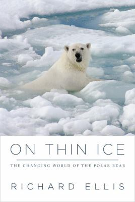 On thin ice : the changing world of the polar bear