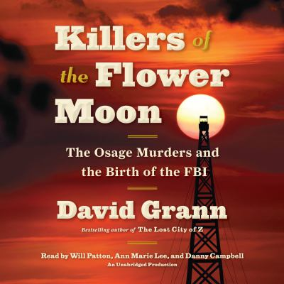 Killers of the Flower Moon : the Osage murders and the birth of t