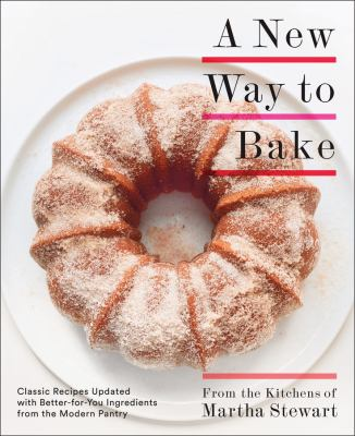 A new way to bake : classic recipes updated with better-for-you i