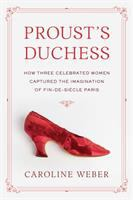 Proust's duchess : how three celebrated women captured the imagination of fin-de-siècle Paris