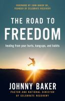 The road to freedom : healing from your hurts, hang-ups, and habits