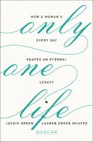 Only one life : how a woman's every day shapes an eternal legacy