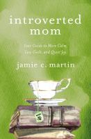 Introverted mom : your guide to more calm, less guilt, and quiet joy