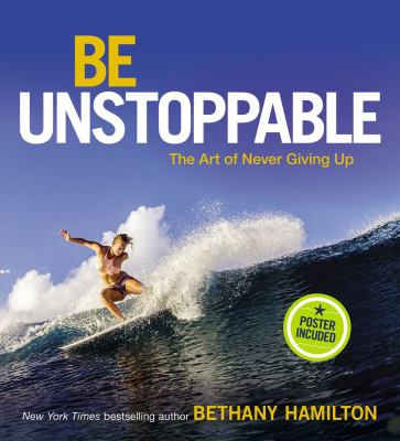 Be unstoppable : by Hamilton, Bethany,