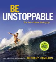 Be unstoppable : the art of never giving up