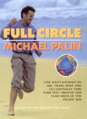 Full circle : one man's journey by air, train, boat and occasionally very sore feet around the 50,000 miles of the Pacific Rim