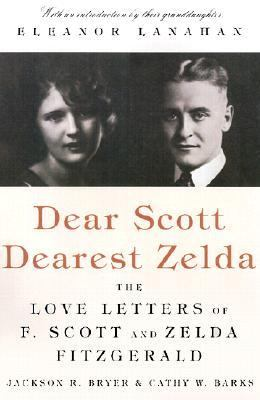 Dear Scott, dearest Zelda : the love letters of F. Scott and Zelda Fitzgerald