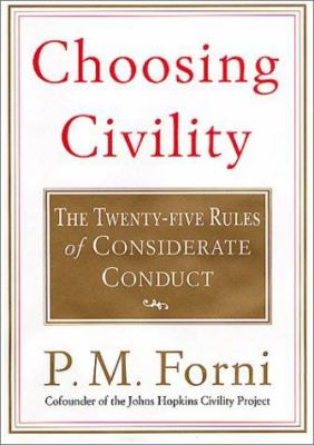 Choosing civility : the twenty-five rules of considerate conduct