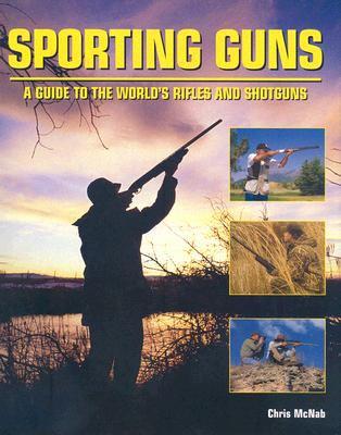 Sporting guns : a guide to the world's rifles and shotguns