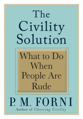 The civility solution : what to do when people are rude