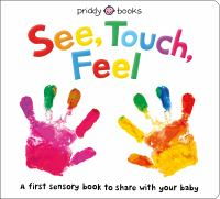 See, touch, feel : a first sensory book to share with your baby
