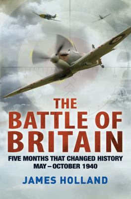 Battle of Britain : five months that changed history, May-October 1940