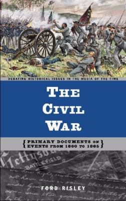 The Civil War : primary documents on events from 1860 to 1865